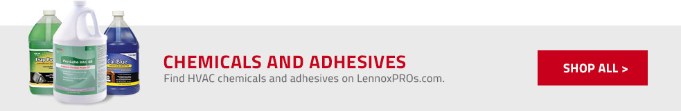 Chemicals and Adhesives: Find HVAC chemicals and adhesives on LennoxPROs.com