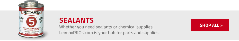 Sealants. Whether you need sealants or chemical supplies, LennoxPROs.com is your hub for parts and supplies.